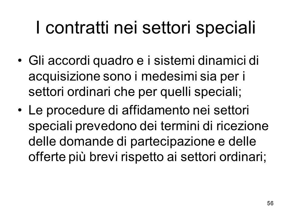 56 I contratti nei settori speciali Gli accordi quadro e i sistemi dinamici di acquisizione sono i medesimi sia per i settori ordinari che per quelli