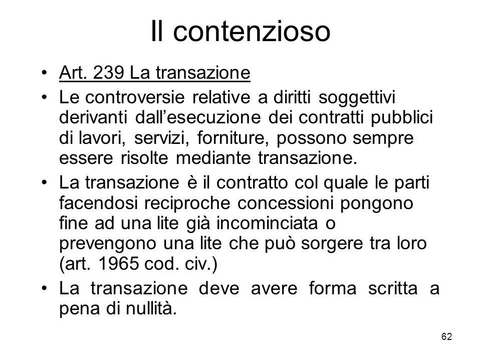62 Il contenzioso Art. 239 La transazione Le controversie relative a diritti soggettivi derivanti dallesecuzione dei contratti pubblici di lavori, ser