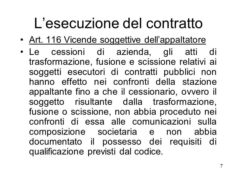 7 Lesecuzione del contratto Art. 116 Vicende soggettive dellappaltatore Le cessioni di azienda, gli atti di trasformazione, fusione e scissione relati