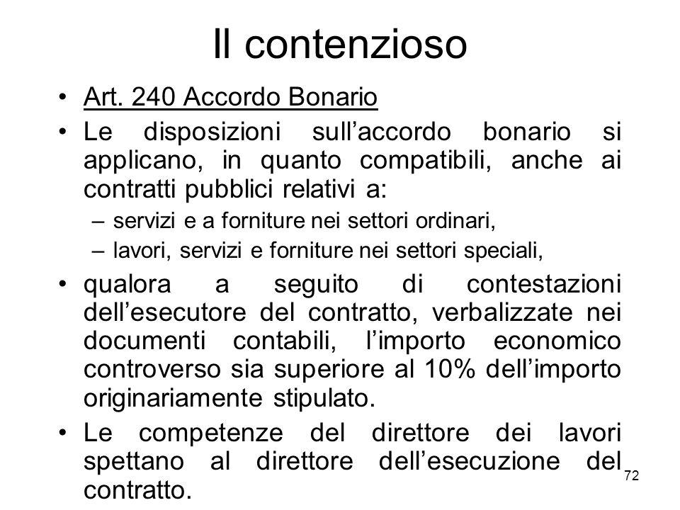 72 Il contenzioso Art. 240 Accordo Bonario Le disposizioni sullaccordo bonario si applicano, in quanto compatibili, anche ai contratti pubblici relati