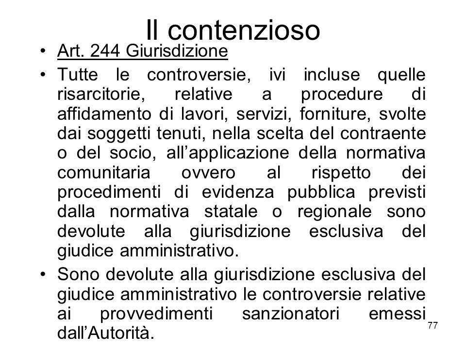 77 Il contenzioso Art. 244 Giurisdizione Tutte le controversie, ivi incluse quelle risarcitorie, relative a procedure di affidamento di lavori, serviz