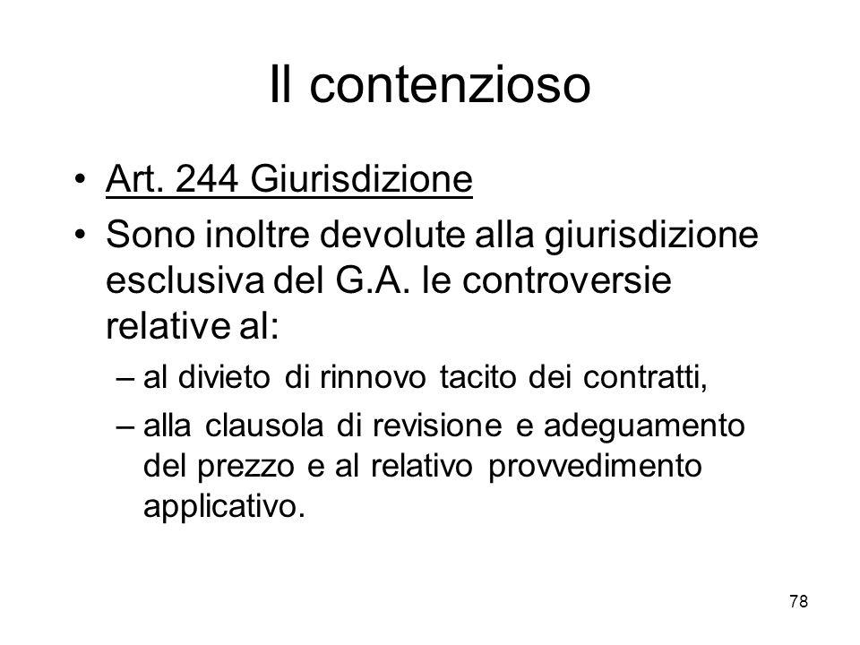 78 Il contenzioso Art. 244 Giurisdizione Sono inoltre devolute alla giurisdizione esclusiva del G.A. le controversie relative al: –al divieto di rinno