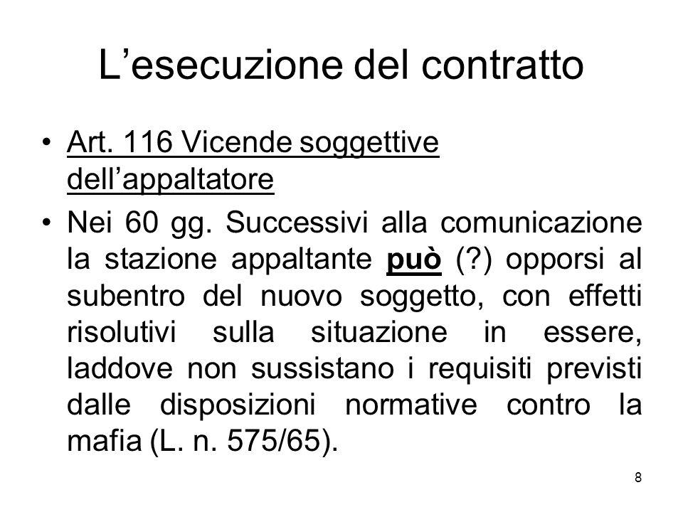 8 Lesecuzione del contratto Art. 116 Vicende soggettive dellappaltatore Nei 60 gg. Successivi alla comunicazione la stazione appaltante può (?) oppors