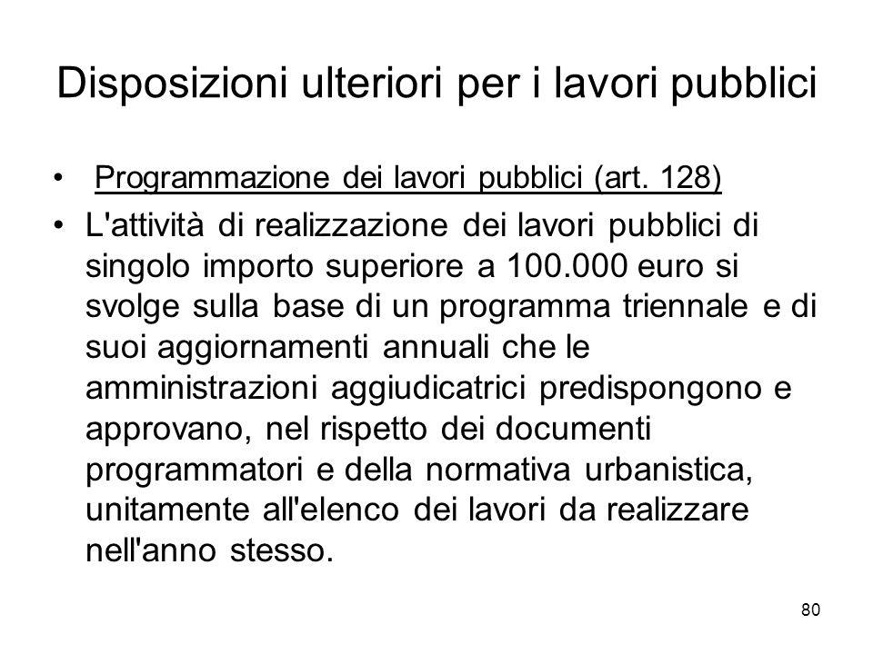 80 Disposizioni ulteriori per i lavori pubblici Programmazione dei lavori pubblici (art. 128) L'attività di realizzazione dei lavori pubblici di singo