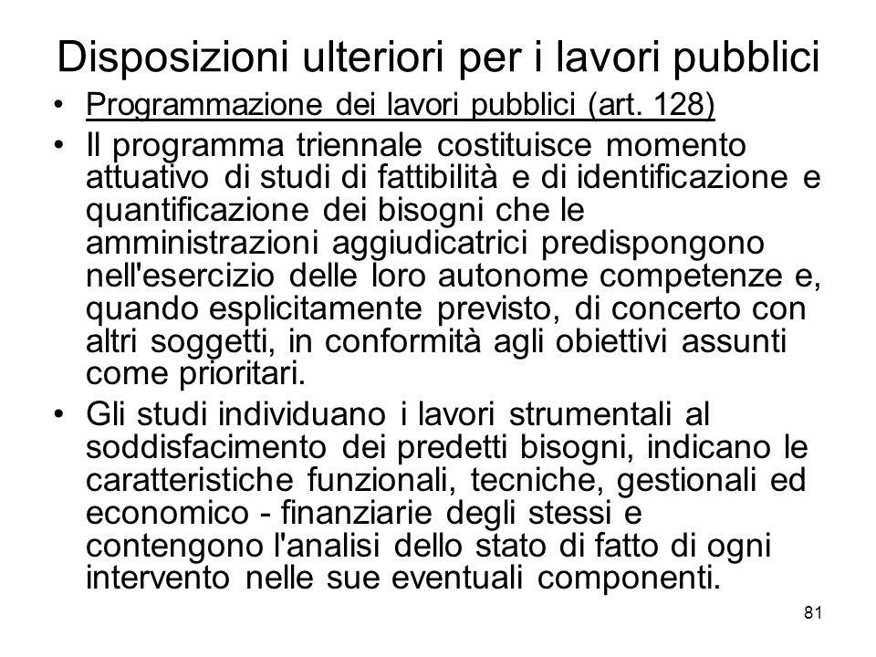 81 Disposizioni ulteriori per i lavori pubblici Programmazione dei lavori pubblici (art. 128) Il programma triennale costituisce momento attuativo di