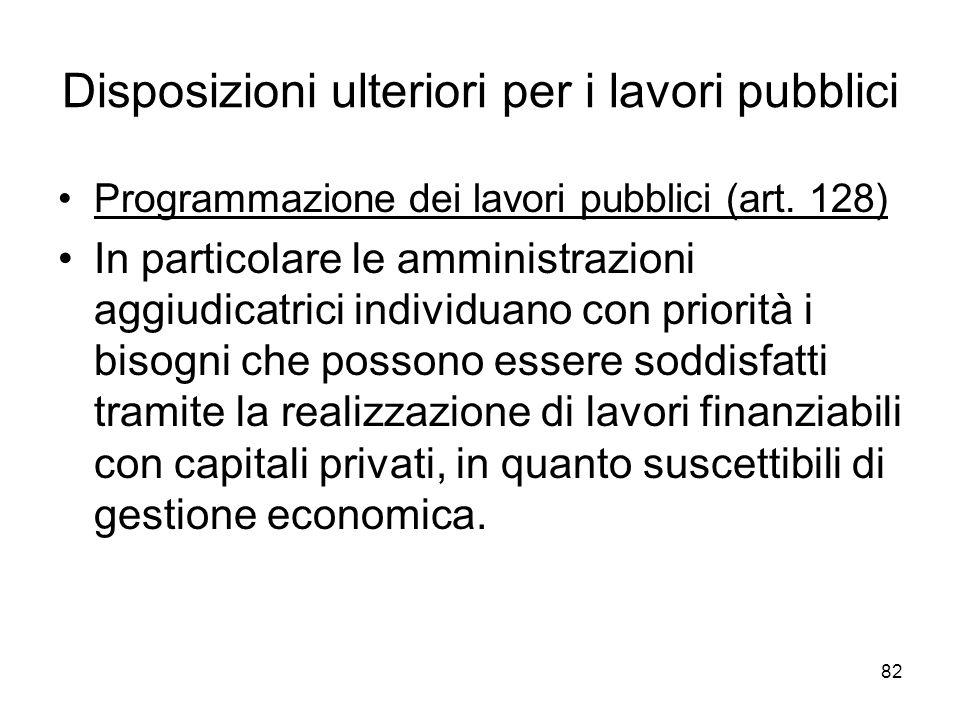 82 Disposizioni ulteriori per i lavori pubblici Programmazione dei lavori pubblici (art. 128) In particolare le amministrazioni aggiudicatrici individ