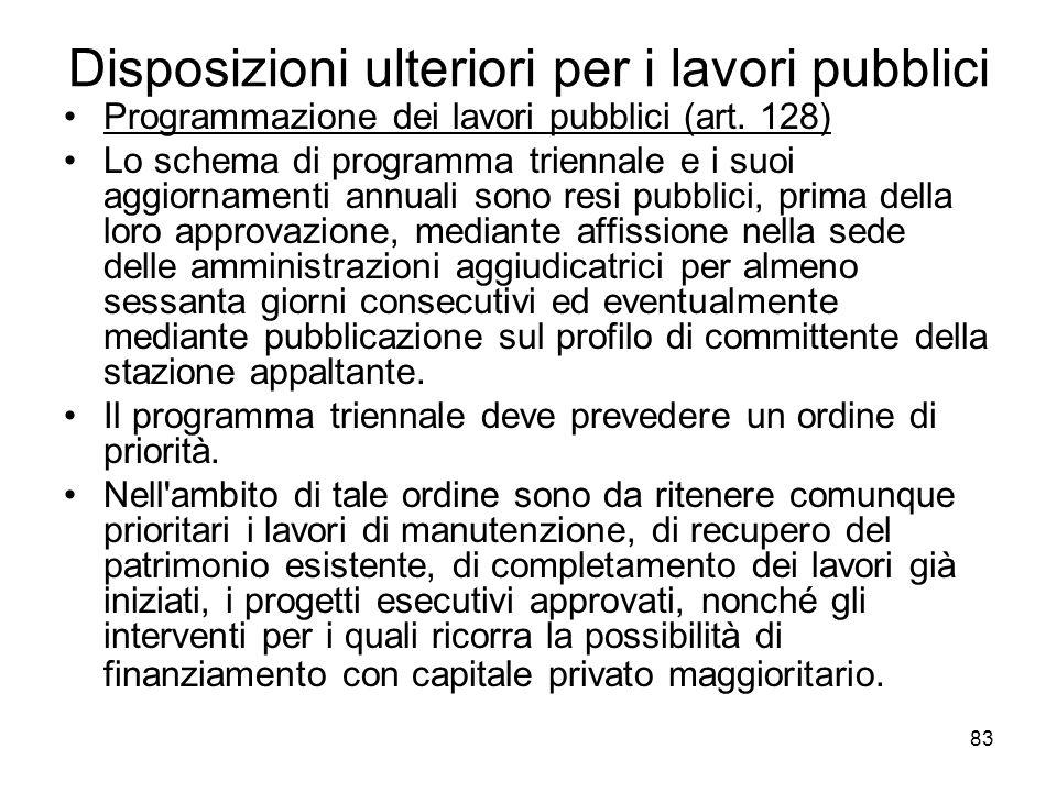 83 Disposizioni ulteriori per i lavori pubblici Programmazione dei lavori pubblici (art. 128) Lo schema di programma triennale e i suoi aggiornamenti