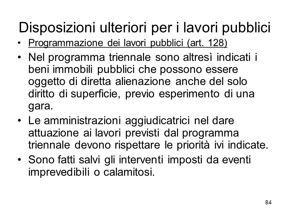 84 Disposizioni ulteriori per i lavori pubblici Programmazione dei lavori pubblici (art. 128) Nel programma triennale sono altresì indicati i beni imm