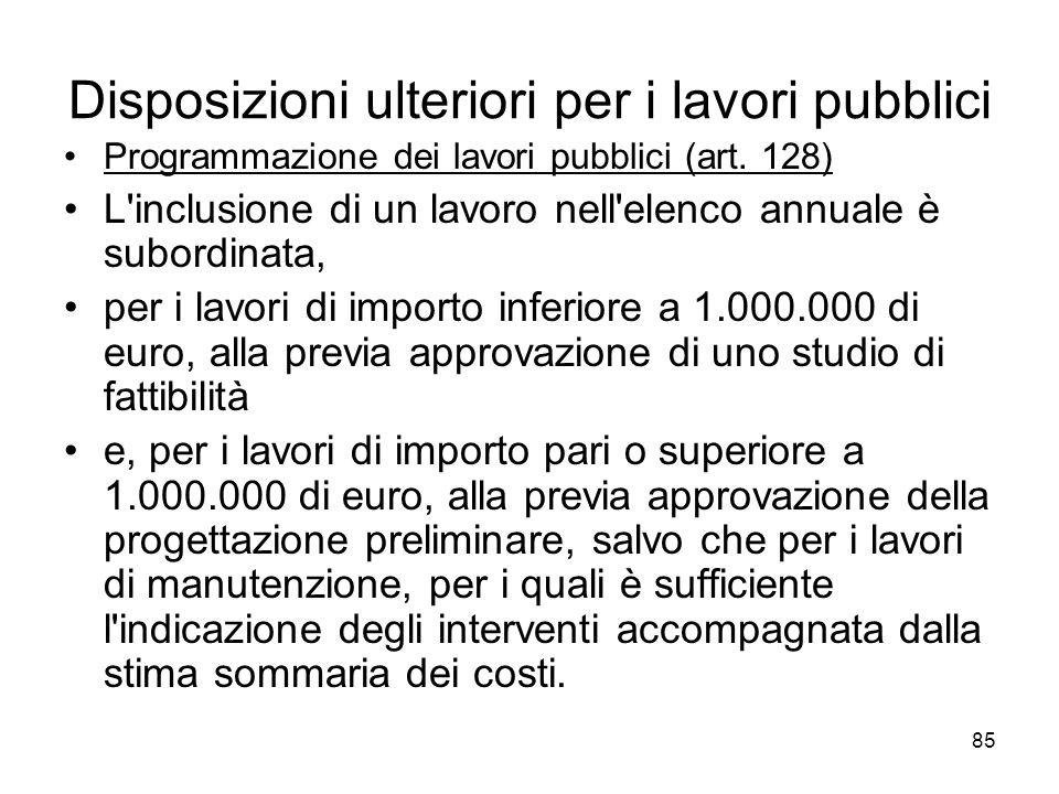 85 Disposizioni ulteriori per i lavori pubblici Programmazione dei lavori pubblici (art. 128) L'inclusione di un lavoro nell'elenco annuale è subordin
