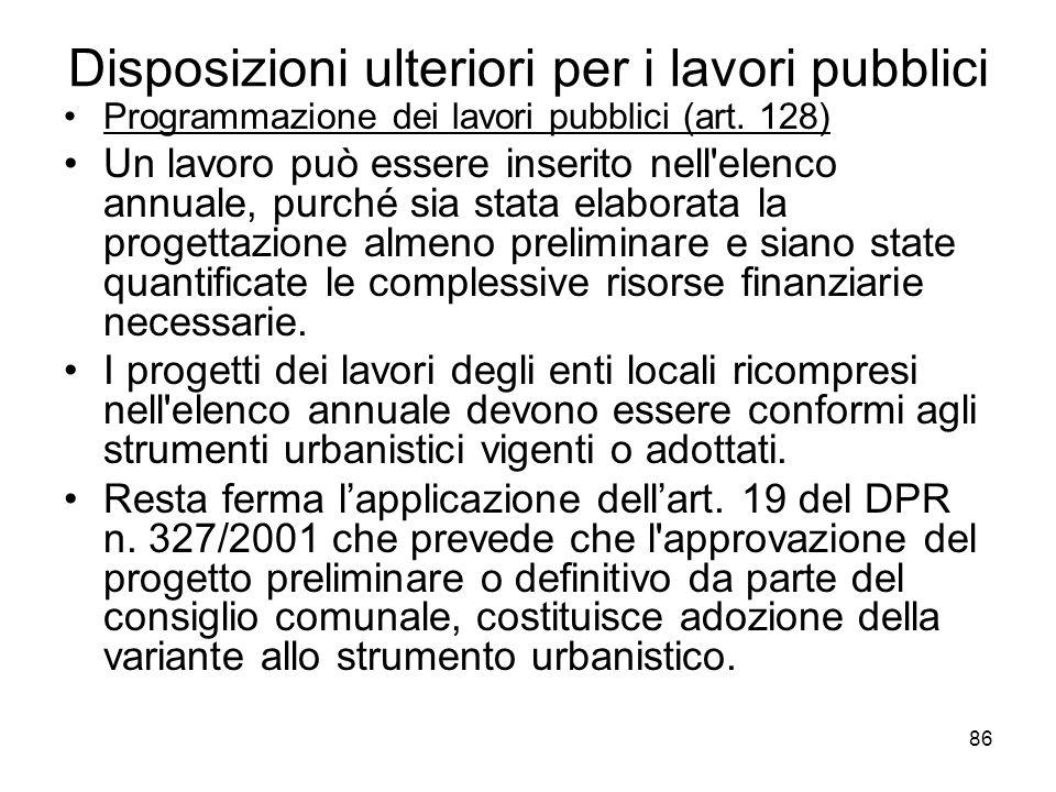 86 Disposizioni ulteriori per i lavori pubblici Programmazione dei lavori pubblici (art. 128) Un lavoro può essere inserito nell'elenco annuale, purch