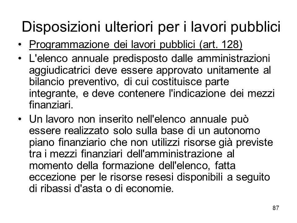 87 Disposizioni ulteriori per i lavori pubblici Programmazione dei lavori pubblici (art. 128) L'elenco annuale predisposto dalle amministrazioni aggiu