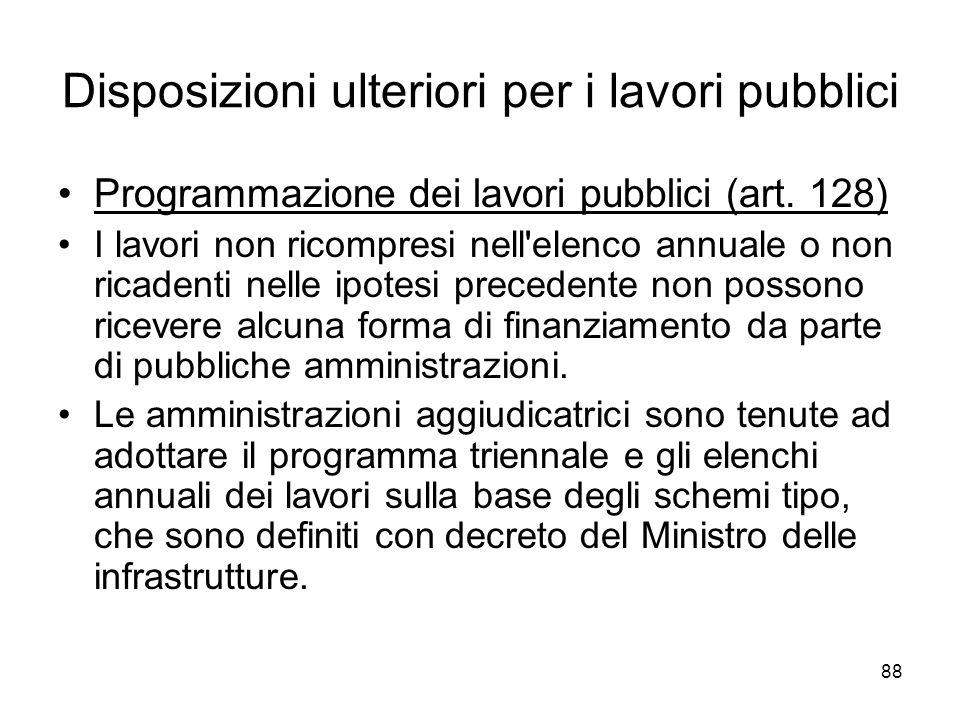 88 Disposizioni ulteriori per i lavori pubblici Programmazione dei lavori pubblici (art. 128) I lavori non ricompresi nell'elenco annuale o non ricade