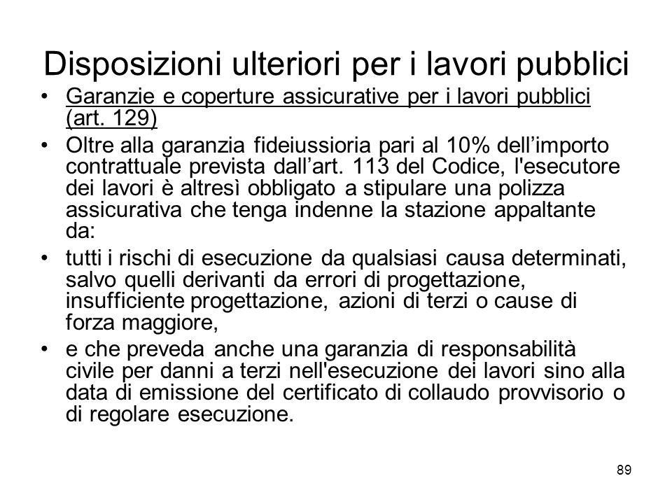 89 Disposizioni ulteriori per i lavori pubblici Garanzie e coperture assicurative per i lavori pubblici (art. 129) Oltre alla garanzia fideiussioria p