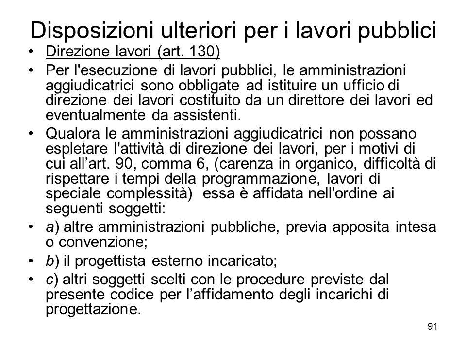 91 Disposizioni ulteriori per i lavori pubblici Direzione lavori (art. 130) Per l'esecuzione di lavori pubblici, le amministrazioni aggiudicatrici son
