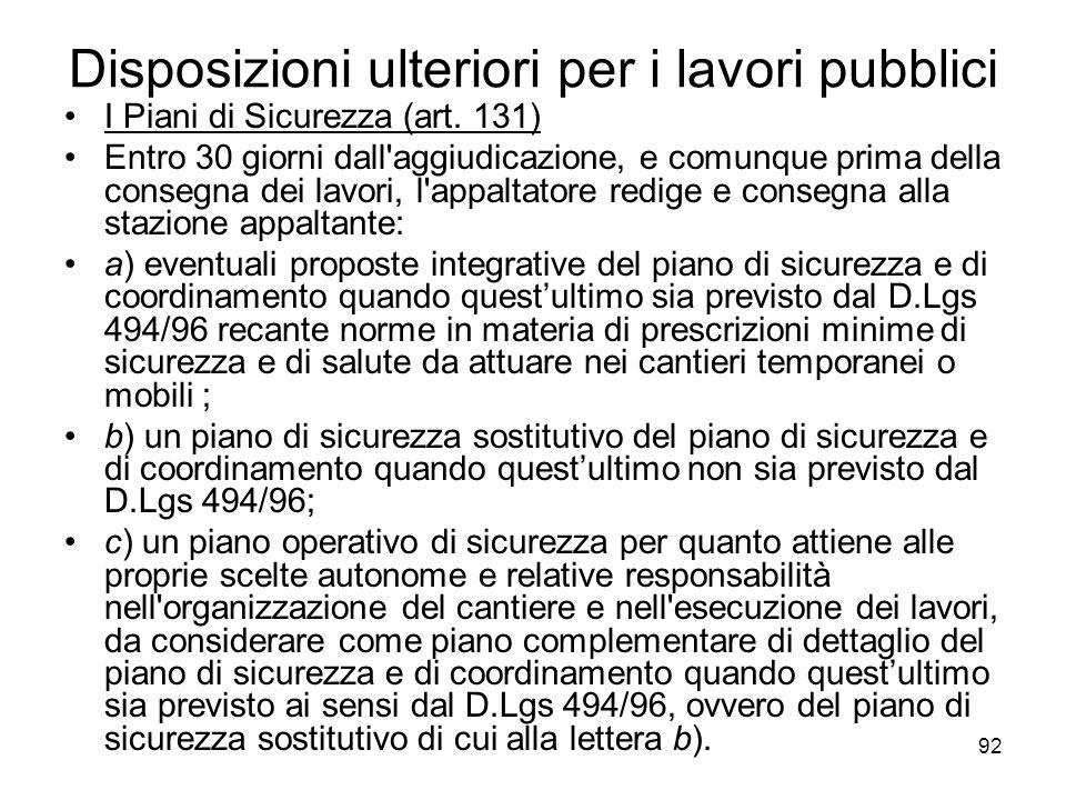 92 Disposizioni ulteriori per i lavori pubblici I Piani di Sicurezza (art. 131) Entro 30 giorni dall'aggiudicazione, e comunque prima della consegna d