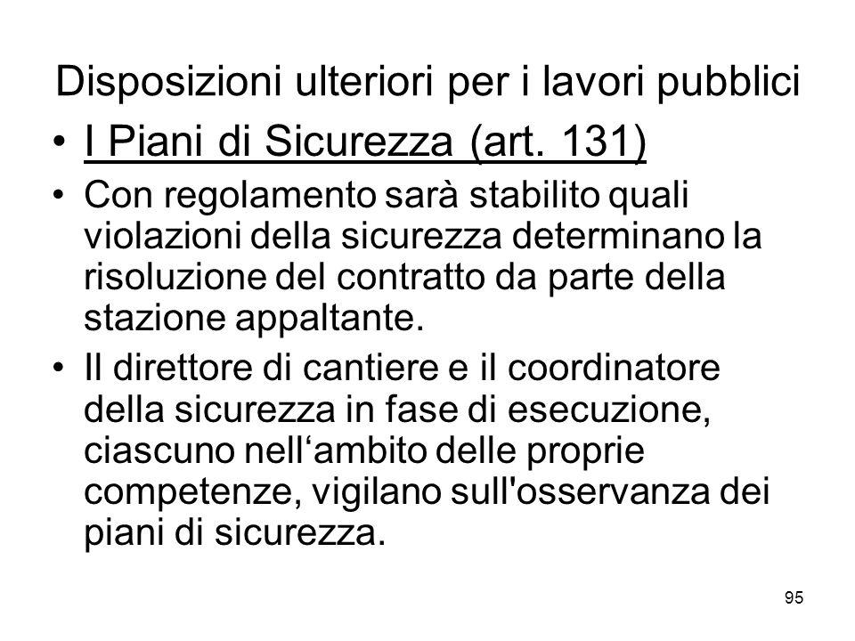 95 Disposizioni ulteriori per i lavori pubblici I Piani di Sicurezza (art. 131) Con regolamento sarà stabilito quali violazioni della sicurezza determ