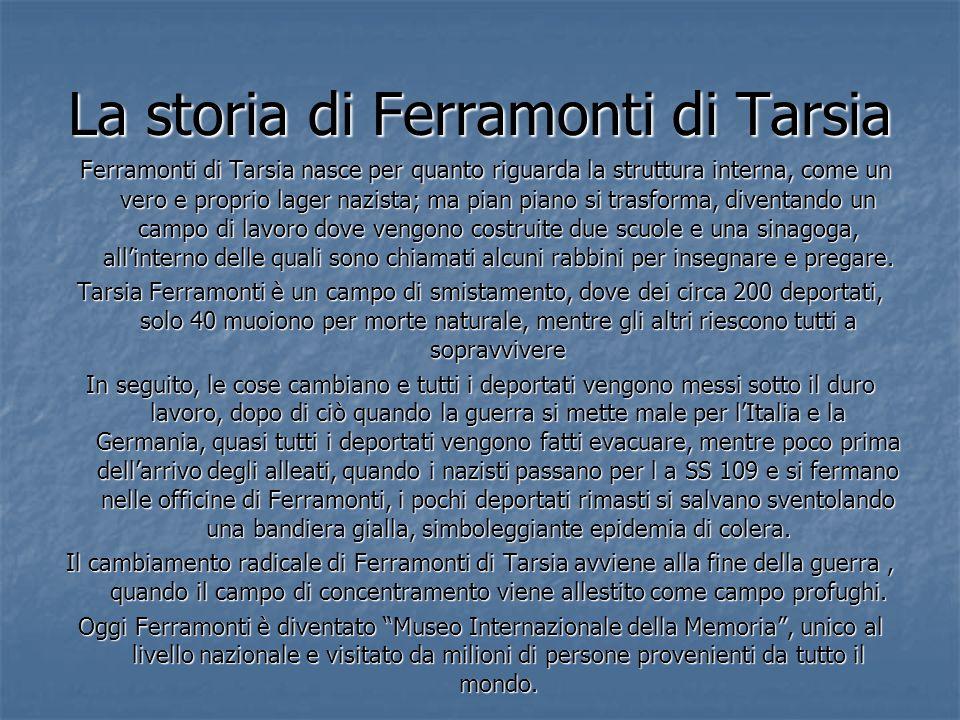 La storia di Ferramonti di Tarsia Ferramonti di Tarsia nasce per quanto riguarda la struttura interna, come un vero e proprio lager nazista; ma pian p