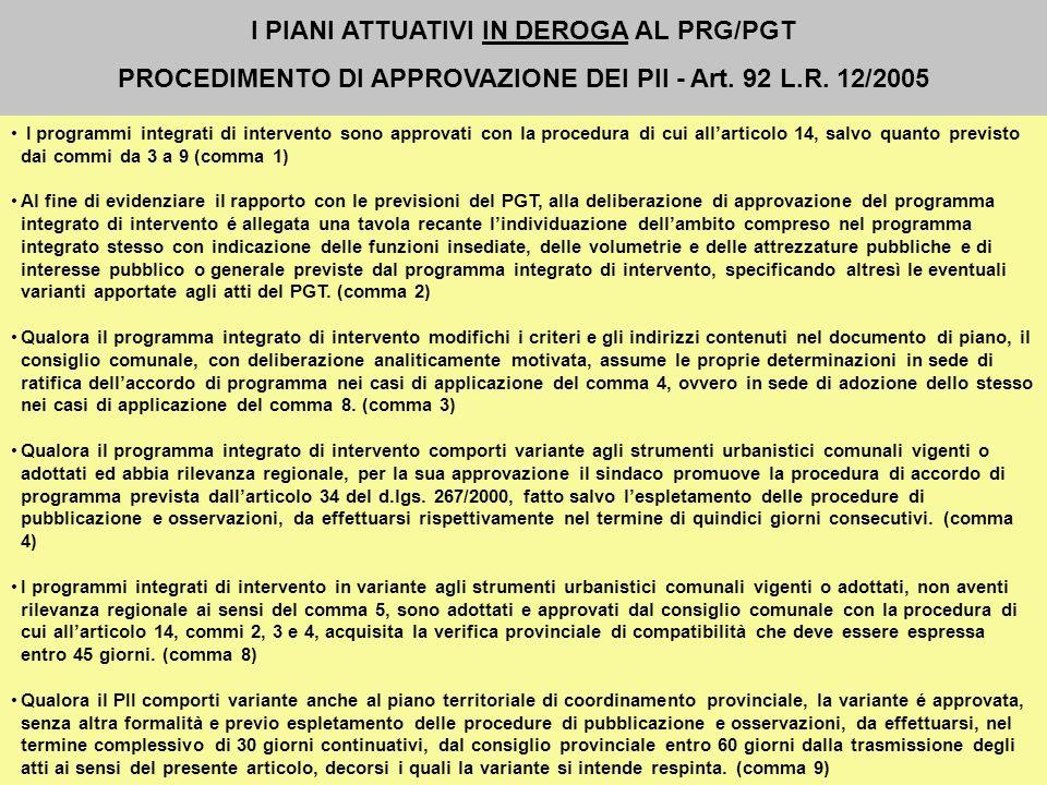 I programmi integrati di intervento sono approvati con la procedura di cui allarticolo 14, salvo quanto previsto dai commi da 3 a 9 (comma 1) Al fine