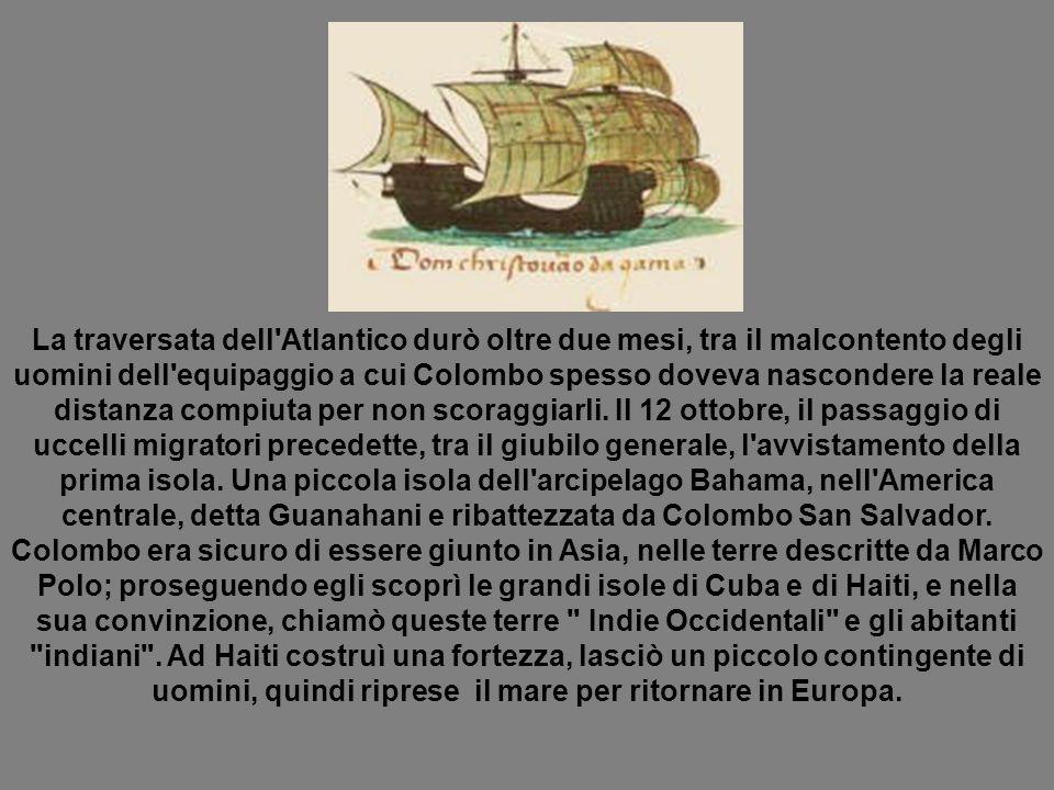 Nel marzo 1493, dopo una traversata altrettanto avventurosa, ma sostenuta dall entusiasmo della scoperta , Colombo approdò a Palos tra l incredulità degli Spagnoli e di tutti coloro che avevano osteggiato il suo progetto.