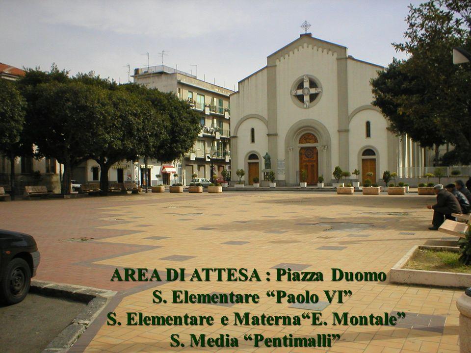 AREA DI ATTESA : Piazza Duomo AREA DI ATTESA : Piazza Duomo S. Elementare Paolo VI S. Elementare Paolo VI S. Elementare e MaternaE. Montale S. Element