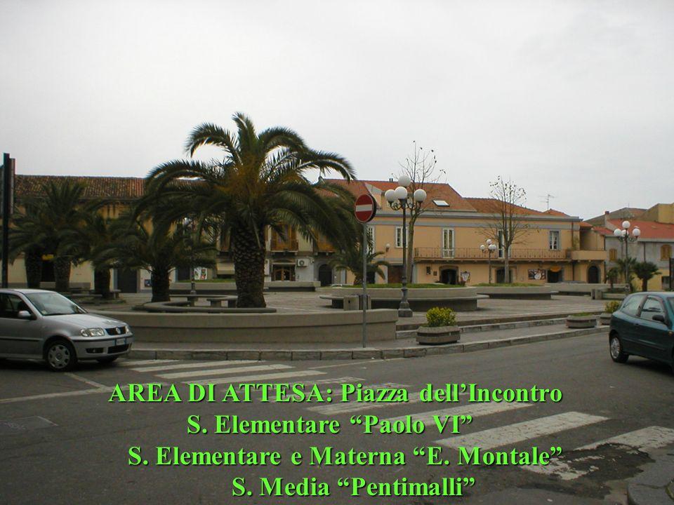 AREA DI ATTESA: Piazza dellIncontro S. Elementare Paolo VI S. Elementare Paolo VI S. Elementare e Materna E. Montale S. Elementare e Materna E. Montal