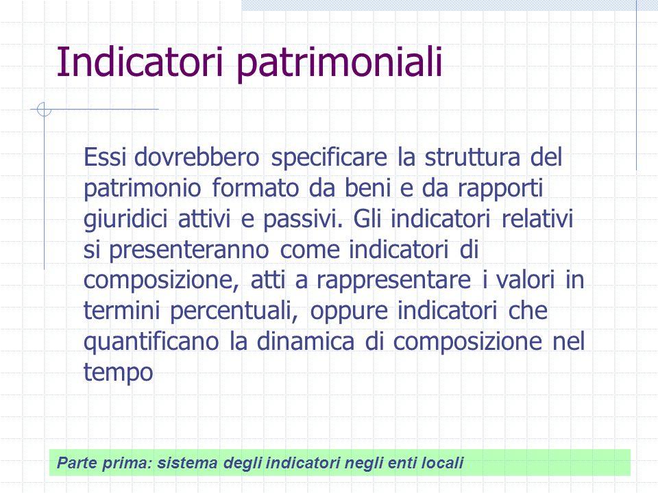 Indicatori patrimoniali Essi dovrebbero specificare la struttura del patrimonio formato da beni e da rapporti giuridici attivi e passivi.