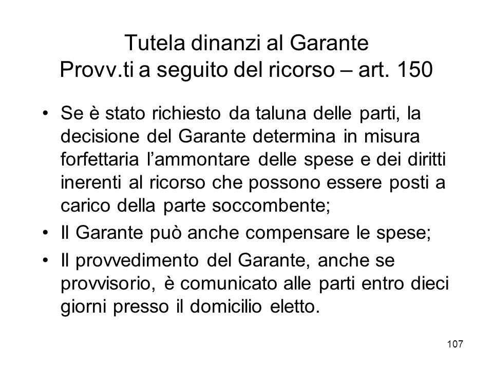 107 Tutela dinanzi al Garante Provv.ti a seguito del ricorso – art. 150 Se è stato richiesto da taluna delle parti, la decisione del Garante determina