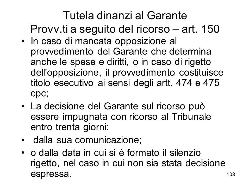 108 Tutela dinanzi al Garante Provv.ti a seguito del ricorso – art. 150 In caso di mancata opposizione al provvedimento del Garante che determina anch