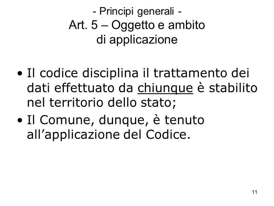 11 - Principi generali - Art. 5 – Oggetto e ambito di applicazione Il codice disciplina il trattamento dei dati effettuato da chiunque è stabilito nel
