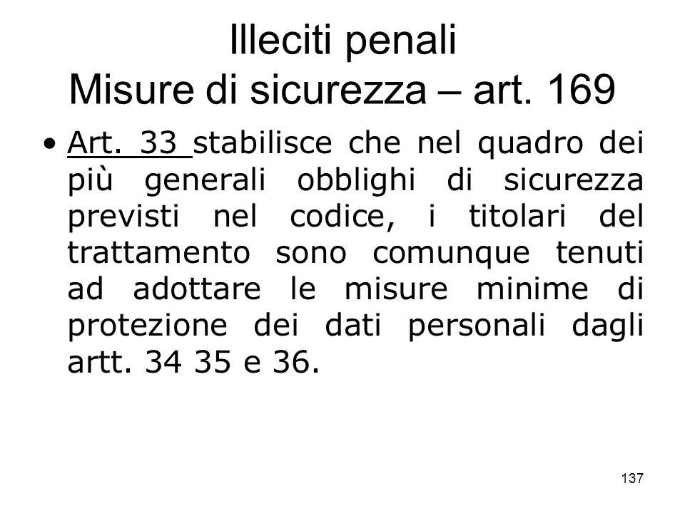 137 Illeciti penali Misure di sicurezza – art. 169 Art. 33 stabilisce che nel quadro dei più generali obblighi di sicurezza previsti nel codice, i tit