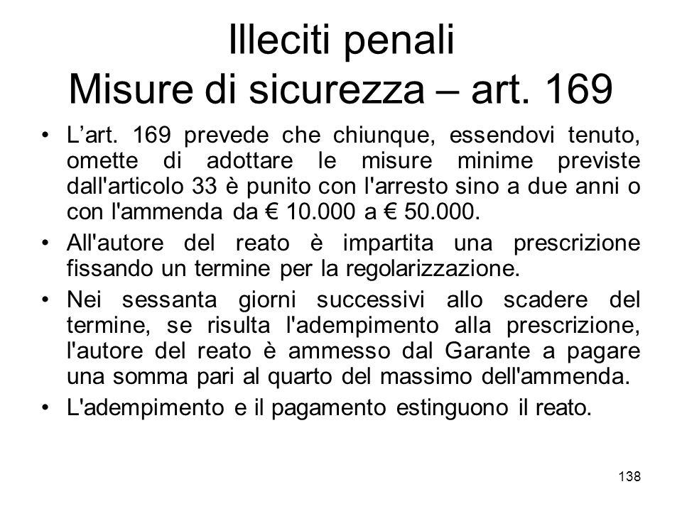 138 Illeciti penali Misure di sicurezza – art. 169 Lart. 169 prevede che chiunque, essendovi tenuto, omette di adottare le misure minime previste dall