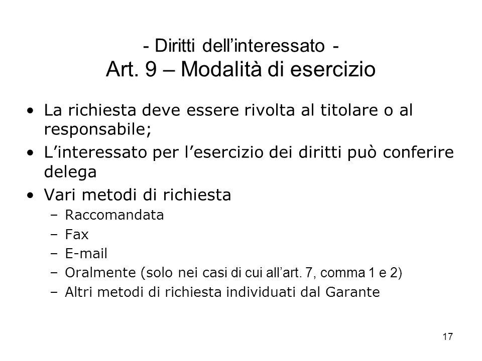 17 - Diritti dellinteressato - Art. 9 – Modalità di esercizio La richiesta deve essere rivolta al titolare o al responsabile; Linteressato per leserci