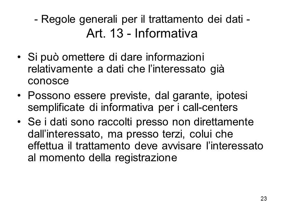 23 - Regole generali per il trattamento dei dati - Art. 13 - Informativa Si può omettere di dare informazioni relativamente a dati che linteressato gi