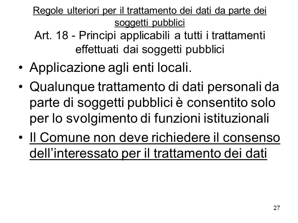 27 Regole ulteriori per il trattamento dei dati da parte dei soggetti pubblici Art. 18 - Principi applicabili a tutti i trattamenti effettuati dai sog