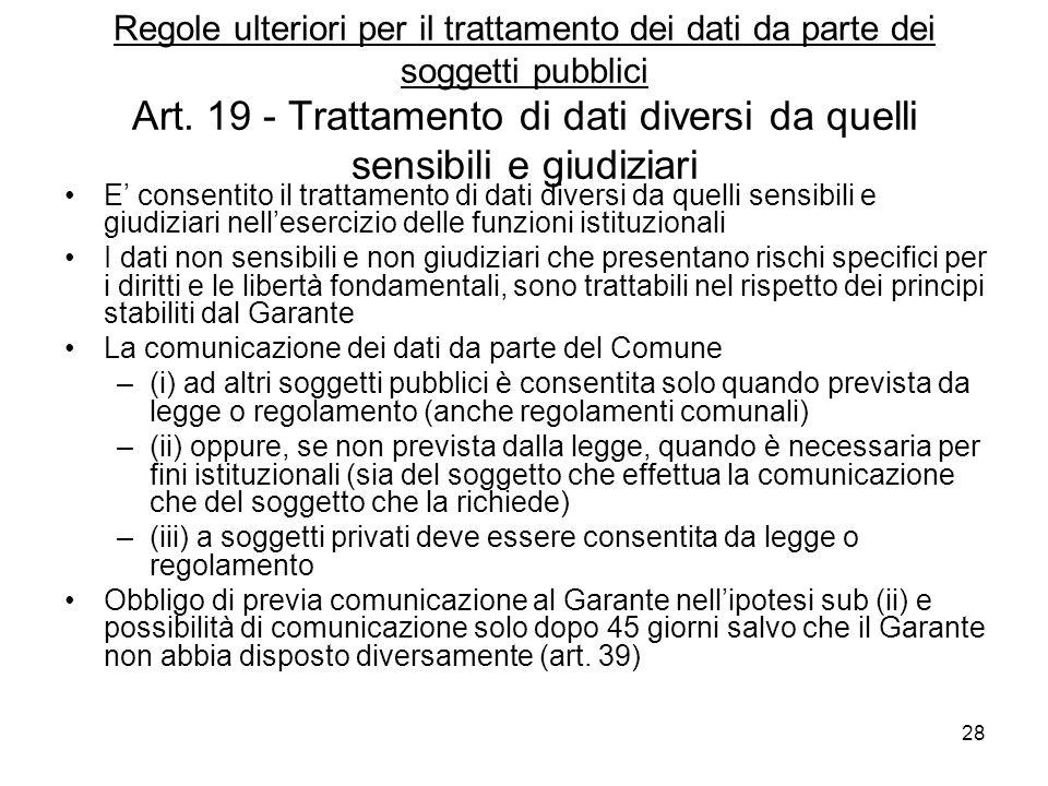 28 Regole ulteriori per il trattamento dei dati da parte dei soggetti pubblici Art. 19 - Trattamento di dati diversi da quelli sensibili e giudiziari