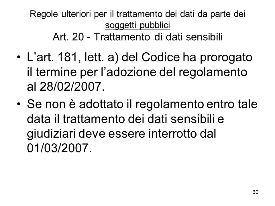 30 Regole ulteriori per il trattamento dei dati da parte dei soggetti pubblici Art. 20 - Trattamento di dati sensibili Lart. 181, lett. a) del Codice