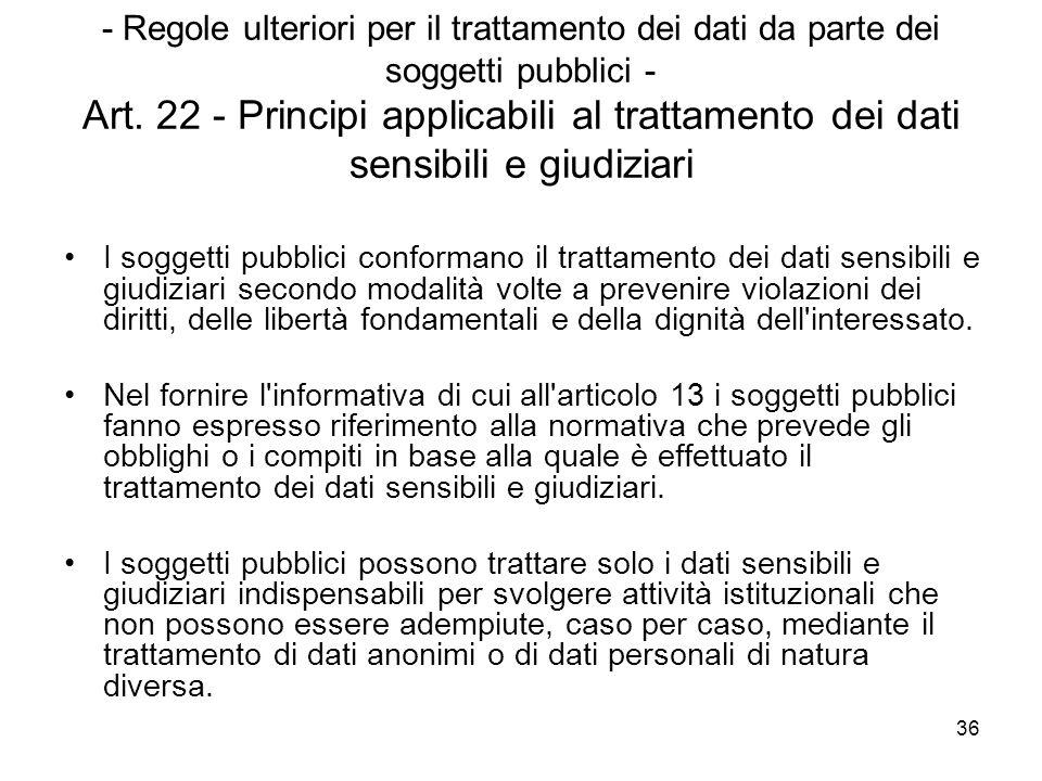 36 - Regole ulteriori per il trattamento dei dati da parte dei soggetti pubblici - Art. 22 - Principi applicabili al trattamento dei dati sensibili e