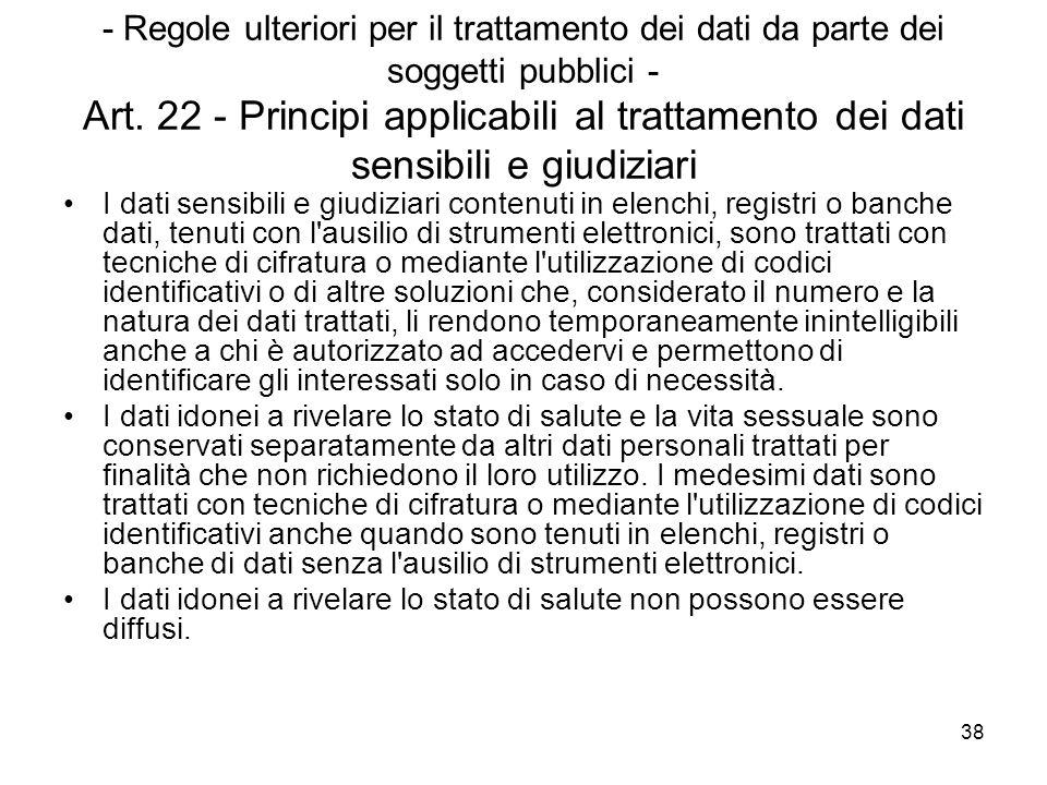 38 - Regole ulteriori per il trattamento dei dati da parte dei soggetti pubblici - Art. 22 - Principi applicabili al trattamento dei dati sensibili e