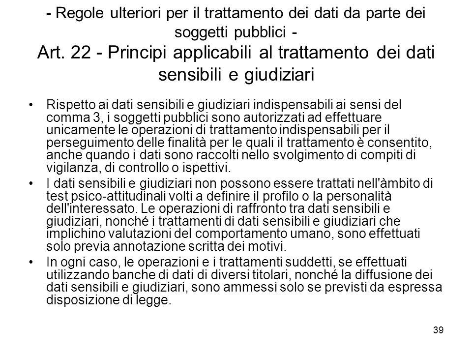 39 - Regole ulteriori per il trattamento dei dati da parte dei soggetti pubblici - Art. 22 - Principi applicabili al trattamento dei dati sensibili e