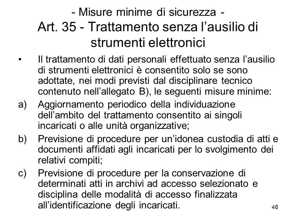 46 - Misure minime di sicurezza - Art. 35 - Trattamento senza lausilio di strumenti elettronici Il trattamento di dati personali effettuato senza laus