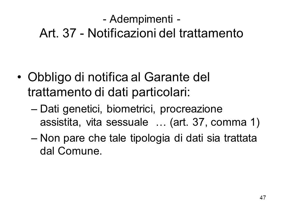 47 - Adempimenti - Art. 37 - Notificazioni del trattamento Obbligo di notifica al Garante del trattamento di dati particolari: –Dati genetici, biometr
