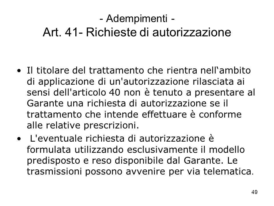 49 - Adempimenti - Art. 41- Richieste di autorizzazione Il titolare del trattamento che rientra nellambito di applicazione di un'autorizzazione rilasc