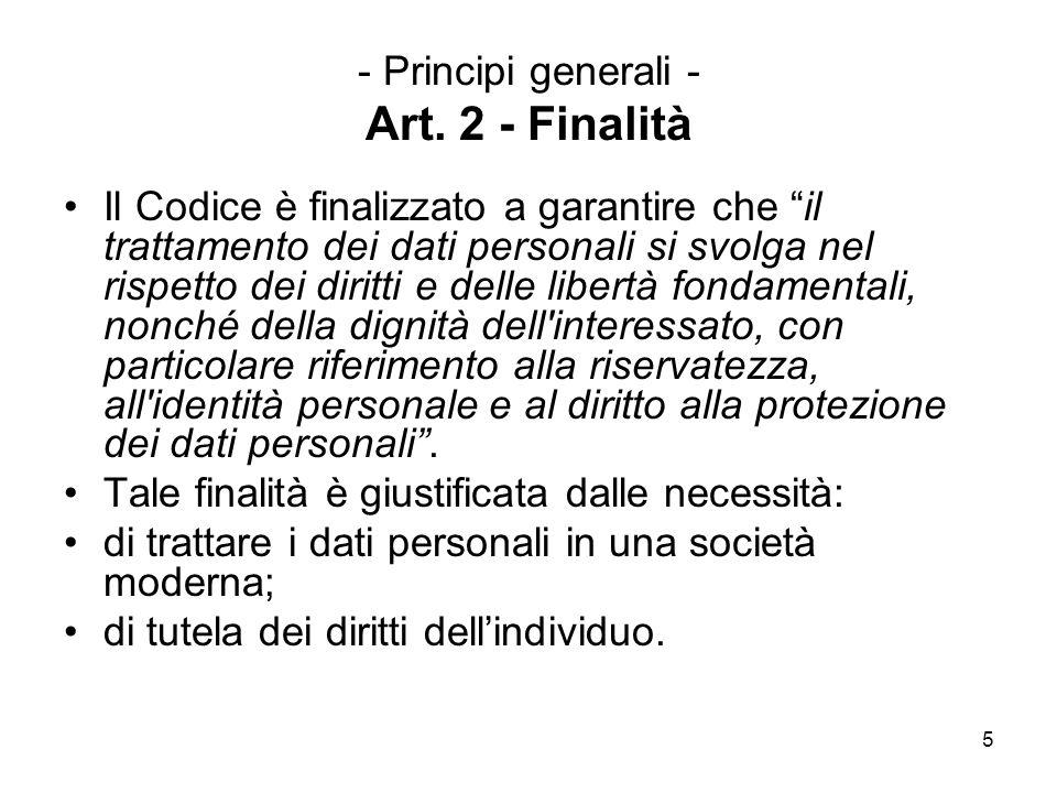 5 - Principi generali - Art. 2 - Finalità Il Codice è finalizzato a garantire che il trattamento dei dati personali si svolga nel rispetto dei diritti