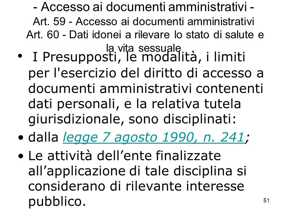 51 - Accesso ai documenti amministrativi - Art. 59 - Accesso ai documenti amministrativi Art. 60 - Dati idonei a rilevare lo stato di salute e la vita
