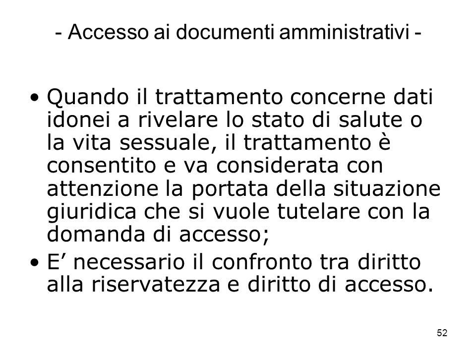 52 - Accesso ai documenti amministrativi - Quando il trattamento concerne dati idonei a rivelare lo stato di salute o la vita sessuale, il trattamento