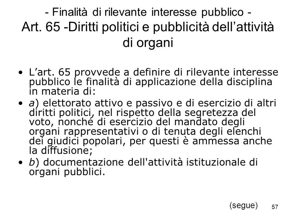 57 - Finalità di rilevante interesse pubblico - Art. 65 -Diritti politici e pubblicità dellattività di organi Lart. 65 provvede a definire di rilevant