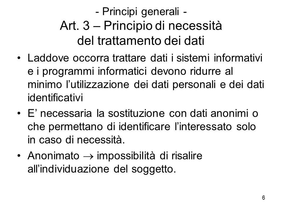 6 - Principi generali - Art. 3 – Principio di necessità del trattamento dei dati Laddove occorra trattare dati i sistemi informativi e i programmi inf