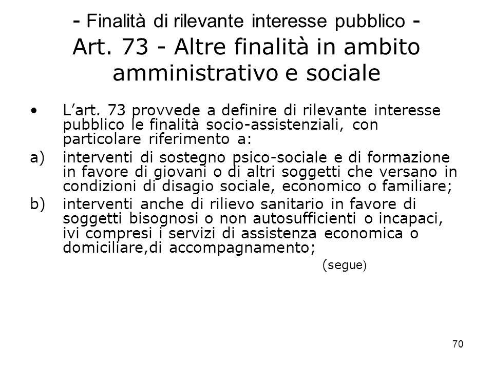 70 - Finalità di rilevante interesse pubblico - Art. 73 - Altre finalità in ambito amministrativo e sociale Lart. 73 provvede a definire di rilevante
