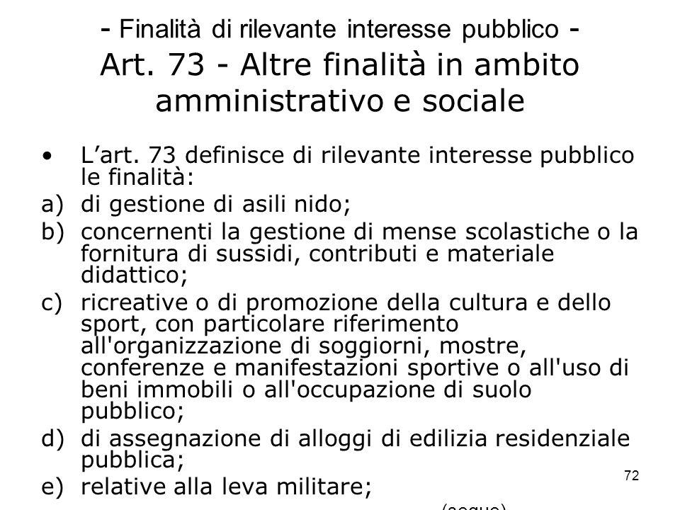 72 - Finalità di rilevante interesse pubblico - Art. 73 - Altre finalità in ambito amministrativo e sociale Lart. 73 definisce di rilevante interesse
