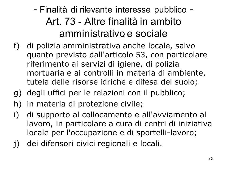 73 - Finalità di rilevante interesse pubblico - Art. 73 - Altre finalità in ambito amministrativo e sociale f)di polizia amministrativa anche locale,